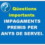 IMPAGAMENTS PREMIS PER ANYS DE SERVEI. Qüestions importants.